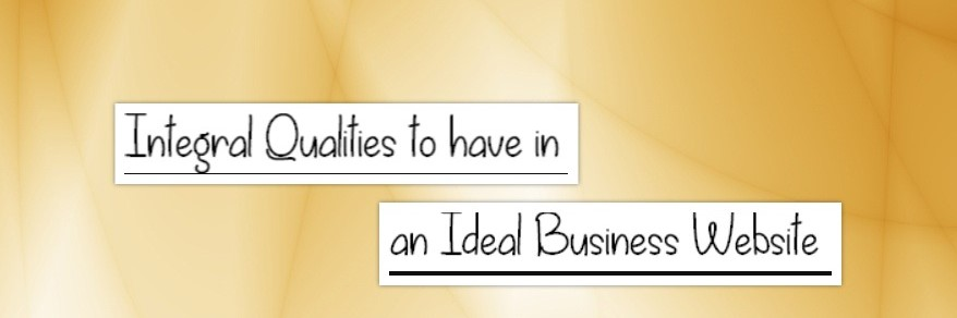 8 Integral Qualities to have in an Ideal Business Website